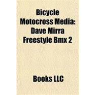 Bicycle Motocross Medi : Dave Mirra Freestyle Bmx 2 by , 9781156287781