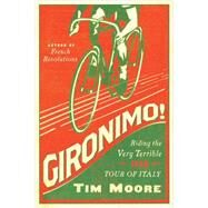 Gironimo! by Moore, Tim, 9781605987781