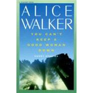 You Can't Keep a Good Woman Down by Walker, Alice, 9780156997782