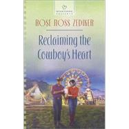 Reclaiming the Cowboy's Heart by Zediker, Rose Ross, 9780373487783