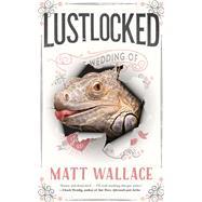 Lustlocked A Sin du Jour Affair by Wallace, Matt, 9780765387783