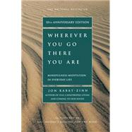 Wherever You Go, There You Are : Mindfulness Meditation in Everyday Life by Kabat-Zinn, Jon, 9781401307783