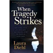 When Tragedy Strikes by Diehl, Laura, 9781630477783