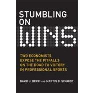 Stumbling on Wins : Two Economists Expose the Pitfalls on the Road to Victory in Professional Sports by Berri, David J.; Schmidt, Martin B., 9780132357784