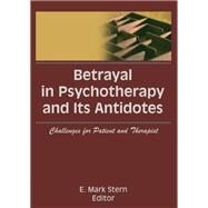 Betrayal in Psychotherapy and Its Antidotes: Challenges for Patient and Therapist by Stern; E Mark, 9781138987784