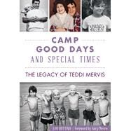 Camp Good Days & Special Times: The Legacy of Teddi Mervis by Buttino, Lou; Mervis, Gary, 9781467117784