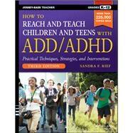 How to Reach & Teach Children & Teens With ADD/ADHD by Rief, Sandra F., 9781118937785