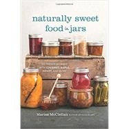 Naturally Sweet Food in Jars by Mcclellan, Marisa; Legato, Steve, 9780762457786