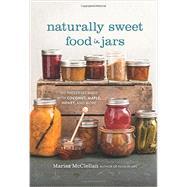 Naturally Sweet Food in Jars by Mcclellan, Marisa; Legato, Steve, 9780762457786