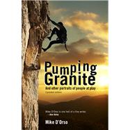 Pumping Granite: And Other Portraits of People at Play by D'orso, Mike, 9780896727786