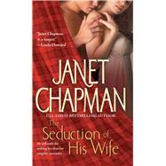 The Seduction of His Wife by Chapman, Janet, 9781501127786