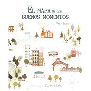 El Mapa de los buenos momentos by Nuño, Fran ; Celej, Zuzanna, 9788416147786