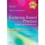 Evidence-Based Practice in Nursing & Healthcare; A Guide to Best Practice by Melnyk, Bernadette Mazurek; Fineout-Overholt, Ellen, 9781605477787