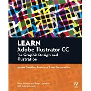 Learn Adobe Illustrator CC for Graphic Design and Illustration Adobe Certified Associate Exam Preparation by Wilson, Dena; Schwartz, Rob; Lourekas, Peter, 9780134397788