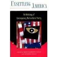 Unsettling America : An Anthology of Contemporary Multicultural Poetry by Gillan, Maria Mazziotti; Gillan, Jennifer, 9780140237788