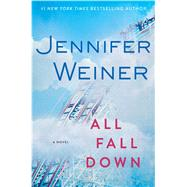 All Fall Down A Novel by Weiner, Jennifer, 9781451617788