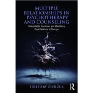 Multiple Relationships in Psychotherapy and Counseling: Unavoidable, Common, and Mandatory Dual Relations in Therapy by Zur; Ofer, 9781138937789