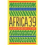 Africa39 New Writing from Africa south of the Sahara by Allfrey, Ellah Wakatama; Soyinka, Wole, 9781620407790