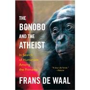 The Bonobo and the Atheist: In Search of Humanism Among the Primates by De Waal, Frans, 9780393347791