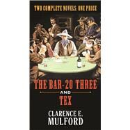 The Bar-20 Three and Tex by Mulford, Clarence E., 9780765377791
