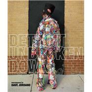 Detroit: Unbroken Down by Jordano, Dave; Barr, Nancy Watson; Bey, Dawoud; Zukin, Sharon, 9781576877791