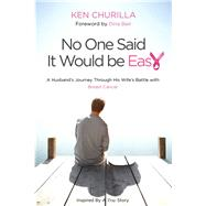 No One Said It Would Be Easy: One Man's Journey Through His Wife's Battle With Breast Cancer by Churilla, Ken, 9781939447791