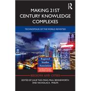 Making 21st Century Knowledge Complexes: Technopoles of the world revisited by Miao; Julie T., 9780415727792