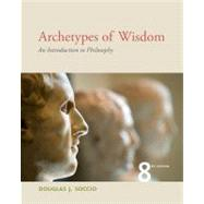 Archetypes of Wisdom : An Introduction to Philosophy by Soccio, Douglas J., 9781111837792