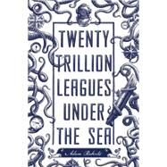 Twenty Trillion Leagues Under the Sea by Roberts, Adam; Singh, Mahendra, 9781250057792