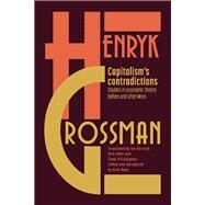 Capitalism's Contradictions by Grossman, Henryk; Kuhn, Rick; Birchall, Ian; O'Callaghan, Einde, 9781608467792
