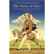 The Story of Alice by Douglas-Fairhurst, Robert, 9780674967793