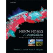 Remote Sensing of Vegetation Principles, Techniques, and Applications by Jones, Hamlyn G; Vaughan, Robin A, 9780199207794