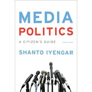 Media Politics: A Citizen's Guide by Iyengar, Shanto, 9780393937794