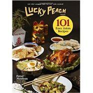 Lucky Peach 101 Easy Asian Recipes by Meehan, Peter; Lucky Peach, 9780804187794