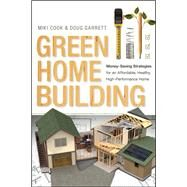 Green Home Building: Money-saving Strategies for an Affordable, Healthy, High-performance Home by Cook, Miki; Garrett, Doug, 9780865717794