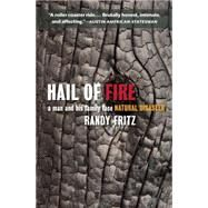Hail of Fire A Man and His Family Face Natural Disaster by Fritz, Randy, 9781595347794