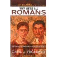 Why We're All Romans by Richard, Carl J., 9780742567795