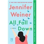 All Fall Down A Novel by Weiner, Jennifer, 9781451617795