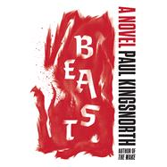 Beast A Novel by Kingsnorth, Paul, 9781555977795
