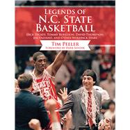 Legends of N.c. State Basketball: Dick Dickey, Tommy Burleson, David Thompson, Jim Valvano, and Other Wolfpack Stars by Peeler, Tim; Sendek, Herb, 9781613217795