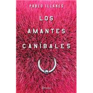 Los amantes can�bales / Cannival Lovers by Illanes, Pablo, 9786070727795