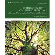Orientation to the Counseling Profession Advocacy, Ethics, and Essential Professional Foundations by Erford, Bradley T., 9780134387796
