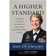 A Higher Standard: Leadership Strategies from America's First Female Four-star General by Dunwoody, Ann; Collins, Tomago (CON); Sandberg, Sheryl, 9780738217796