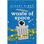 Waste of Space by Gibbs, Stuart, 9781481477796