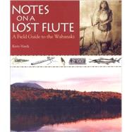 Notes On A Lost Flute: A Field Guide To The Wabanaki by Hardy, Kerry, 9780892727797