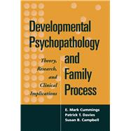 Developmental Psychopathology and Family Process Theory, Research, and Clinical Implications by Cummings, E. Mark; Davies, Patrick T.; Campbell, Susan B., 9781572307797