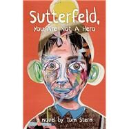 Sutterfeld, You Are Not a Hero A Novel by Stern, Tom, 9781940207797