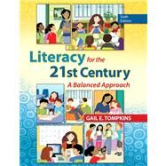 Literacy for the 21st Century A Balanced Approach by Tompkins, Gail E., 9780132837798