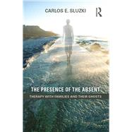 The Presence of the Absent: Therapy with Families and their Ghosts by SLUZKI; CARLOS E, 9781138847798