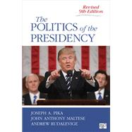 The Politics of the Presidency by Pika, Joseph A.; Maltese, John Anthony; Rudalevige, Andrew, 9781506367798